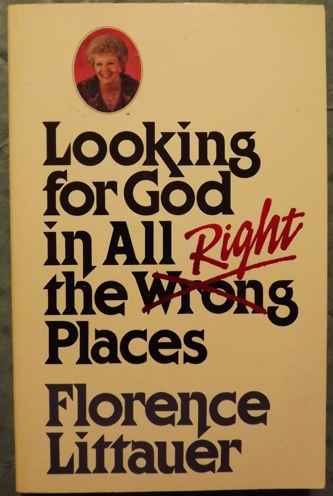 LOOKING FOR GOD IN ALL THE RIGHT PLACES. Florence LITTAUER.