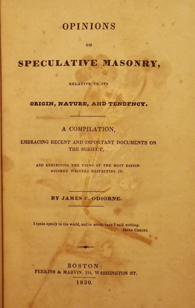 OPINIONS ON SPECULATIVE MASONRY RELATIVE TO ITS ORIGIN, NATURE. James C. O'DIORNE.