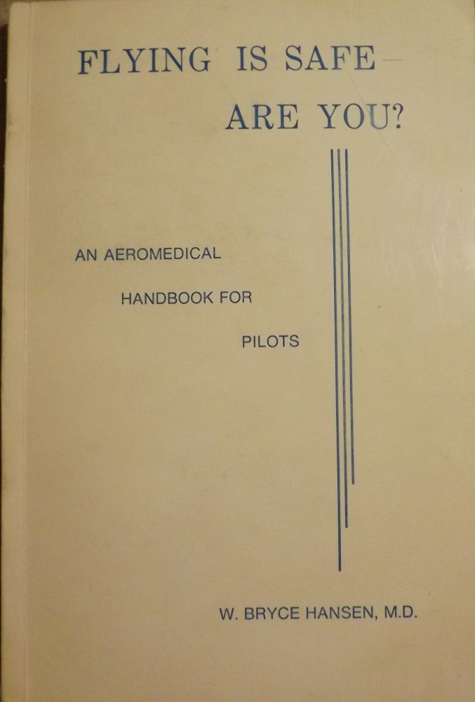 FLYING IS SAFE- ARE YOU? AN AEROMEDICAL HANDBOOK FOR PILOTS. W. Bryce HANSEN.
