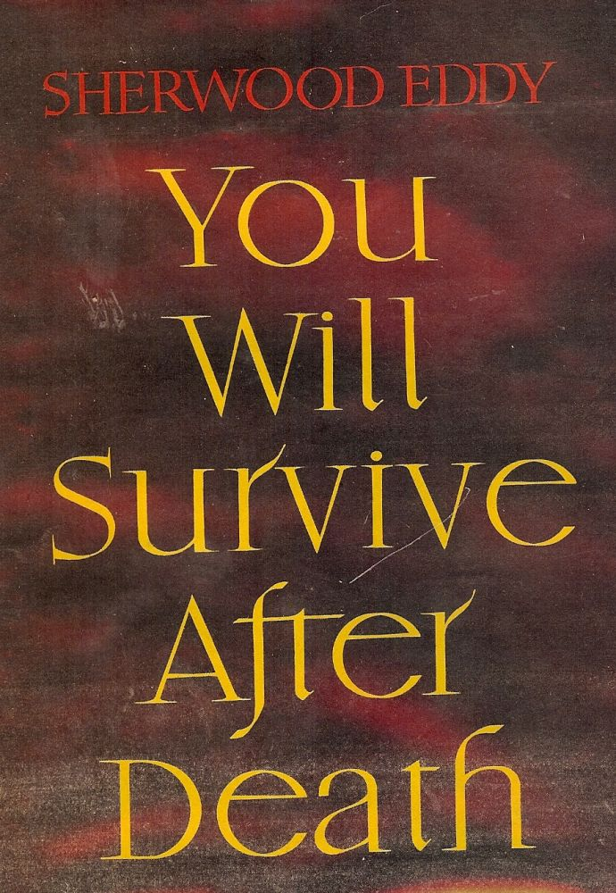 YOU WILL SURVIVE AFTER DEATH. Sherwood EDDY.