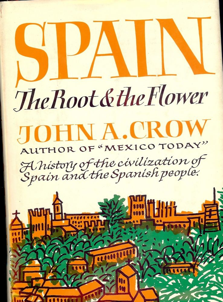 SPAIN: THE ROOT AND THE FLOWER. John A. CROW.
