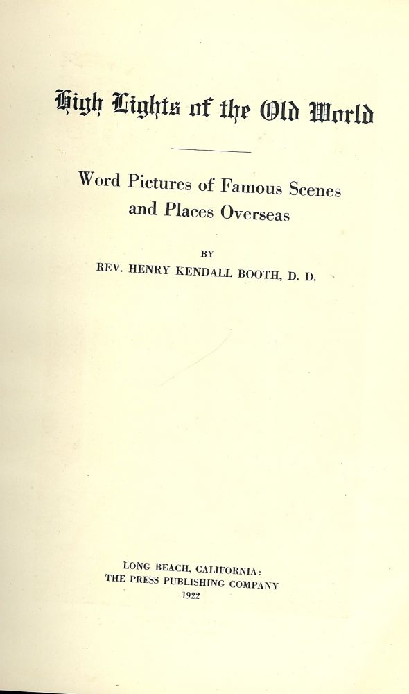 HIGHLIGHTS OF THE OLD WORLD. Rev. Henry Kendall BOOTH.
