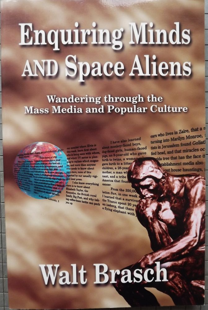 ENQUIRING MINDS AND SPACE ALIENS: WANDERING THROUGH THE MASS MEDIA AND. Walt BRASCH.