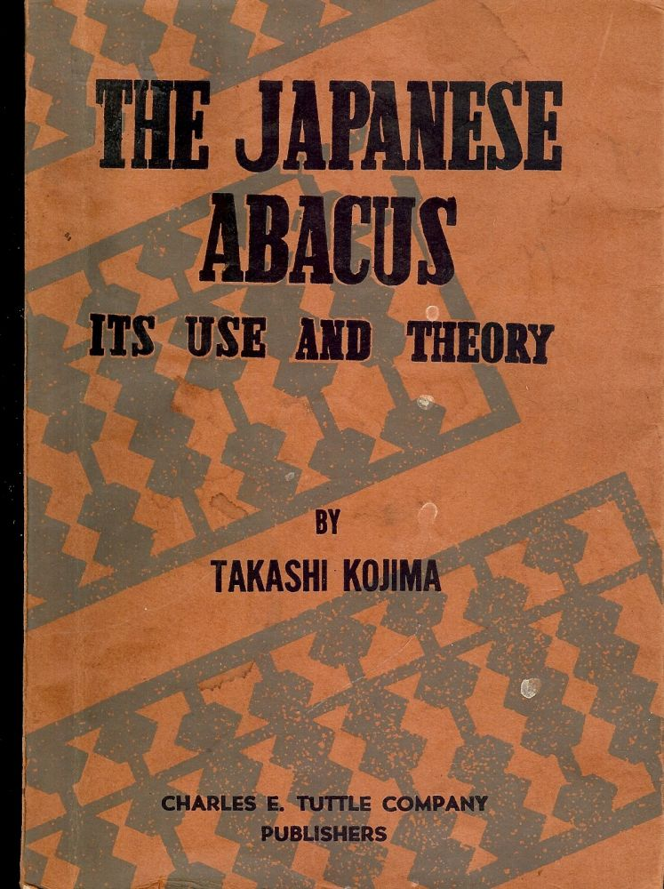 THE JAPANESE ABACUS: ITS USE AND THEORY. Takashi KOJIMA.