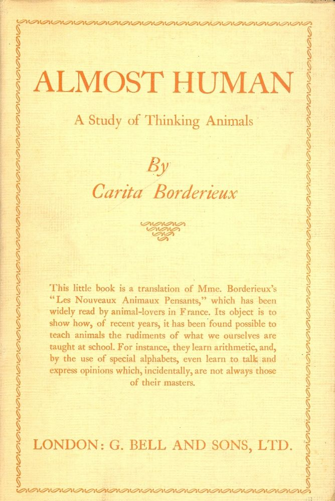 ALMOST HUMAN: A STUDY OF THINKING ANIMALS. Carita BORDERIEUX.