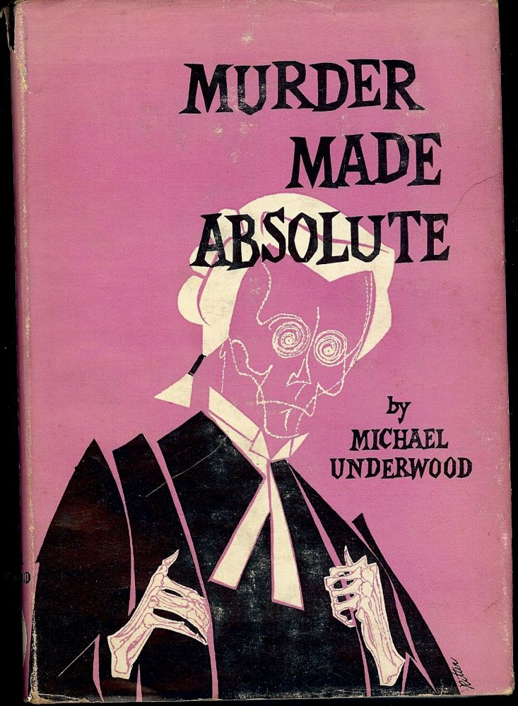 MURDER MADE ABSOLUTE. Michael UNDERWOOD.