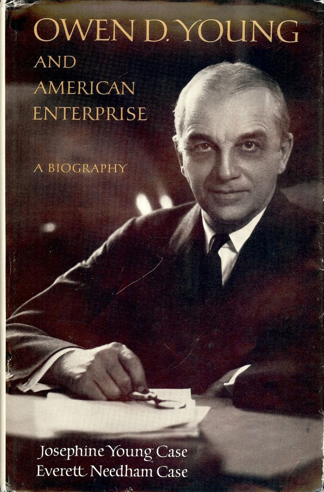 OWEN D. YOUNG AND AMERICAN ENTERPRISE: A BIOGRAPHY. Josephine Young CASE.