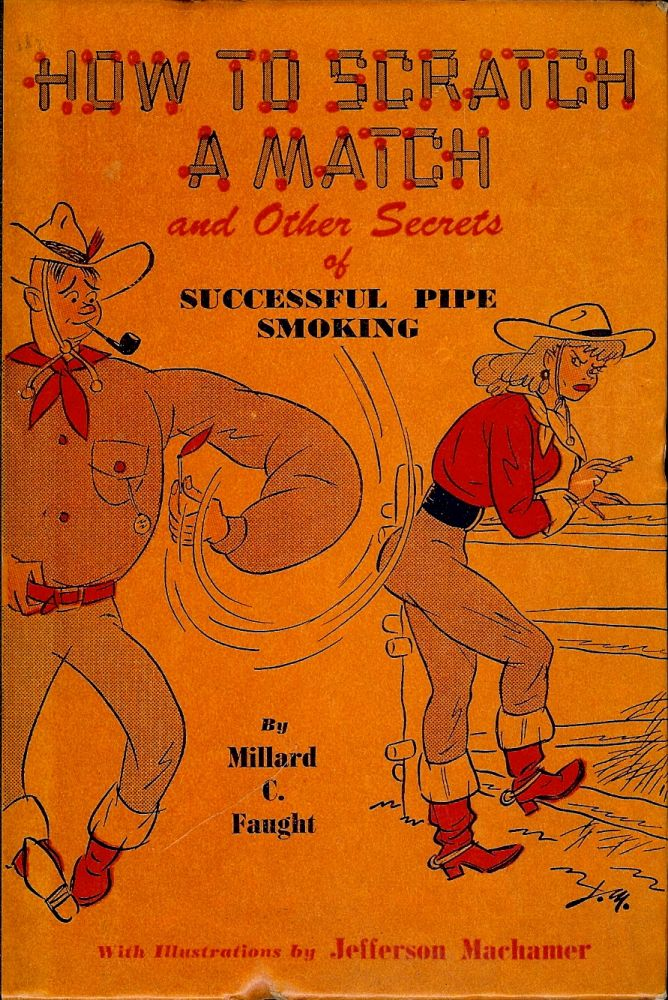HOW TO SCRATCH A MATCH: SECRETS OF SUCCESSFUL PIPE SMOKING. Millard C. FAUGHT.