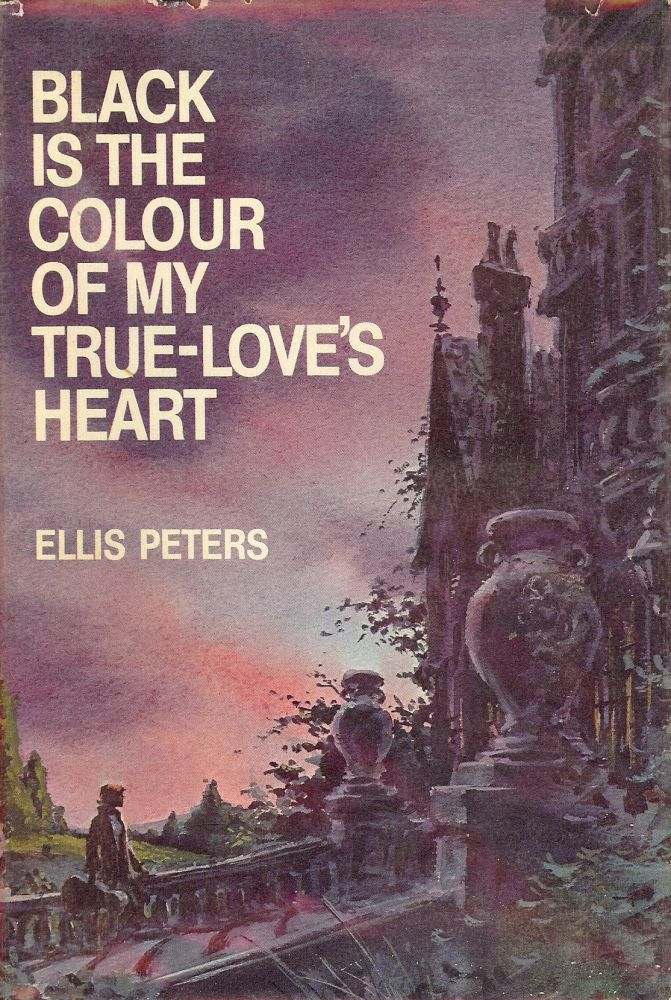 BLACK IS THE COLOUR OF MY TRUE-LOVE'S HEART. Ellis PETERS.