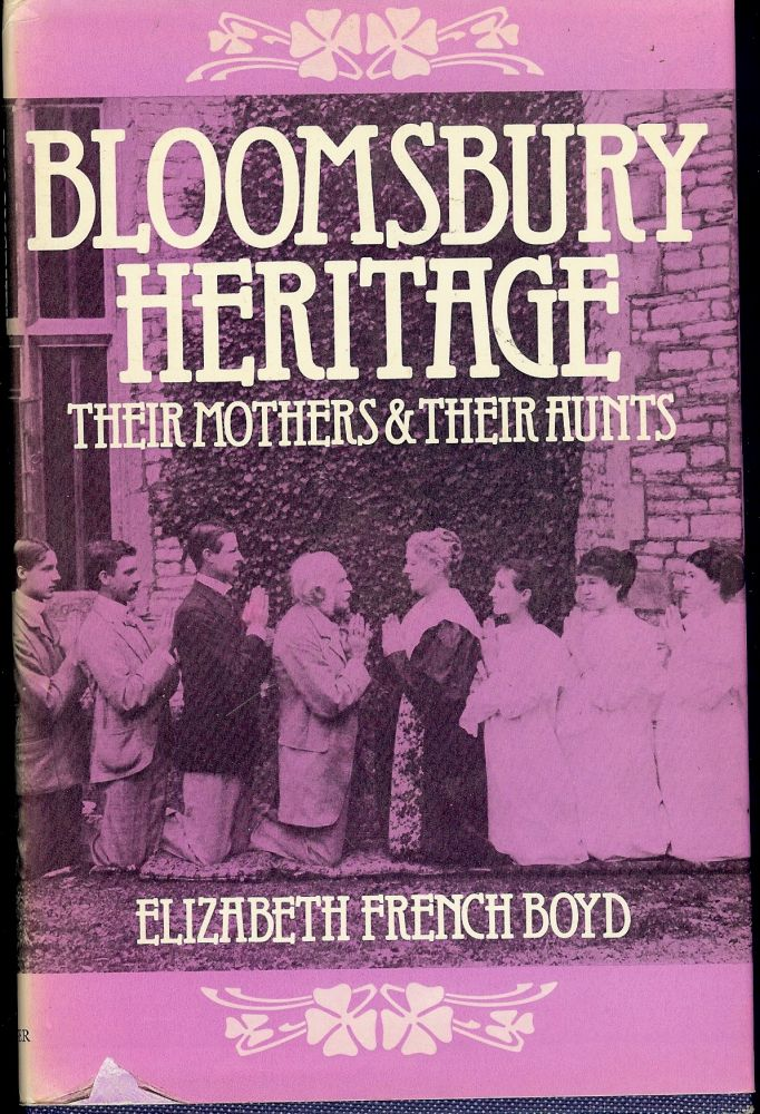BLOOMSBURY HERITAGE: THEIR MOTHERS AND THEIR AUNTS. Elizabeth French BOYD.