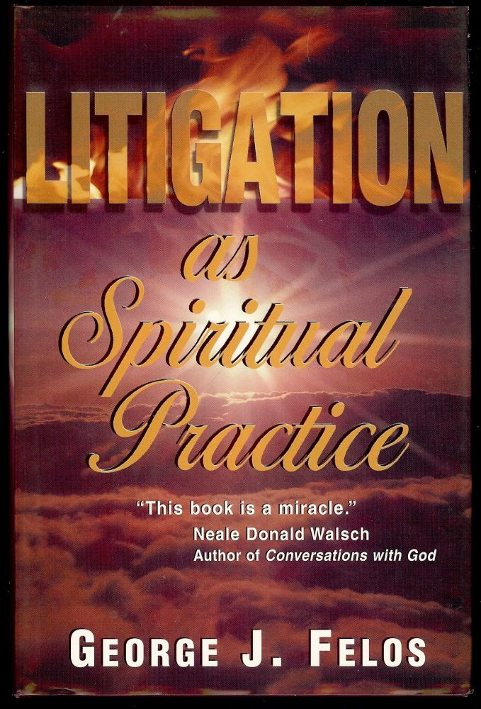 LITIGATION AS SPIRITUAL PRACTICE. George J. FELOS.