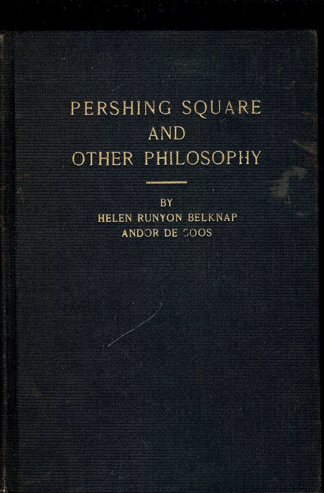 PERSHING SQUARE AND OTHER PHILOSOPHY. Helen Runyon Belknap ANDOR DE SOOS.