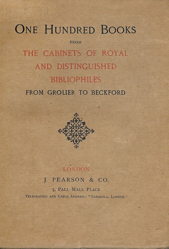 ONE HUNDRED BOOKS FROM THE CABINETS OF ROYAL AND DISTINGUISHED. J. PEARSON.