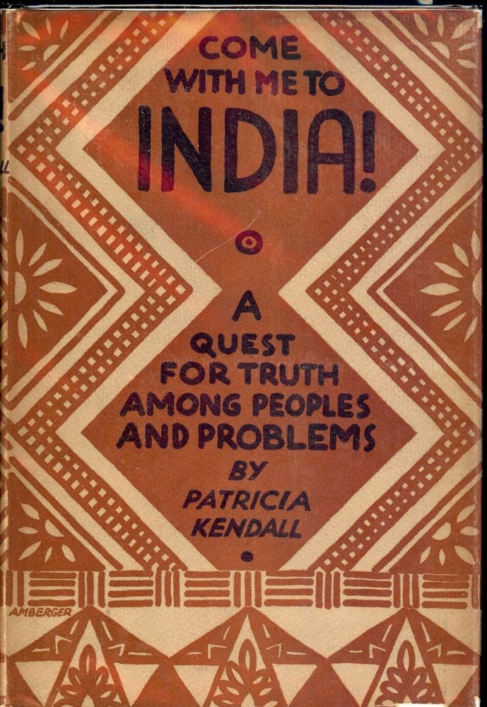 COME WITH ME TO INDIA!: A QUEST FOR TRUTH AMONG PEOPLES AND PROBLEMS. Patricia KENDALL.