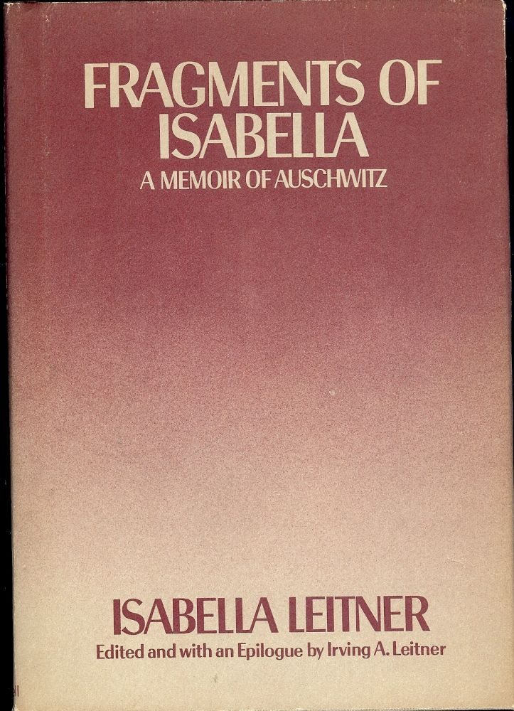 FRAGMENTS OF ISABELLA: A MEMOIR OF AUSCHWITZ. Isabella LEITNER.