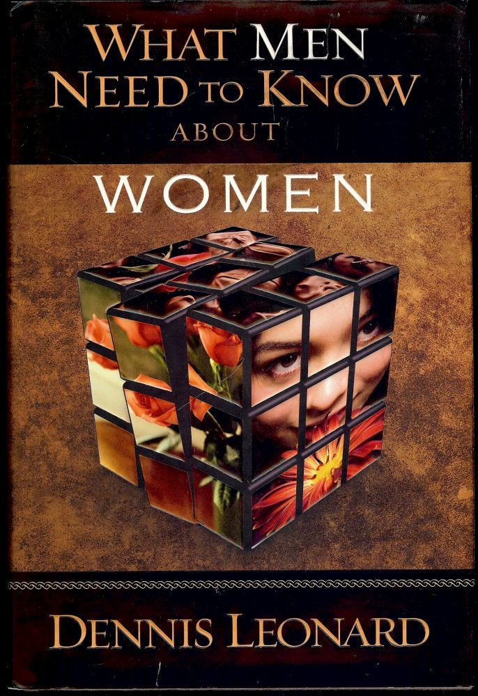 WHAT MEN NEED TO KNOW ABOUT WOMEN. Dennis LEONARD.