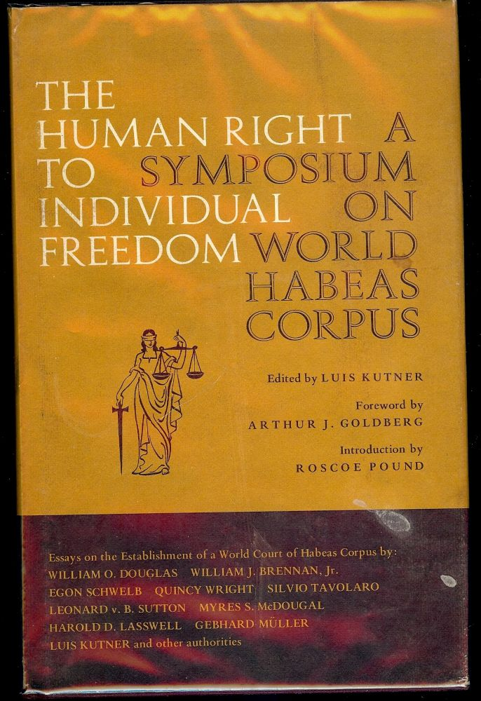 THE HUMAN RIGHT TO INDIVIDUAL FREEDOM: A SYMPOSIUM ON WORLD HABEAS. Luis KUTNER.