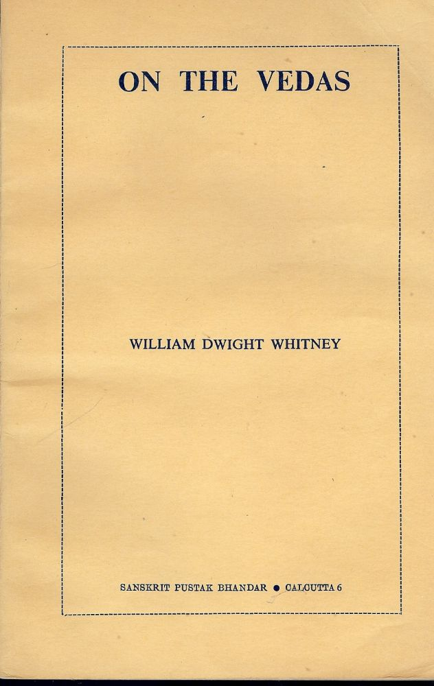 ON THE VEDAS. William Dwight WHITNEY.