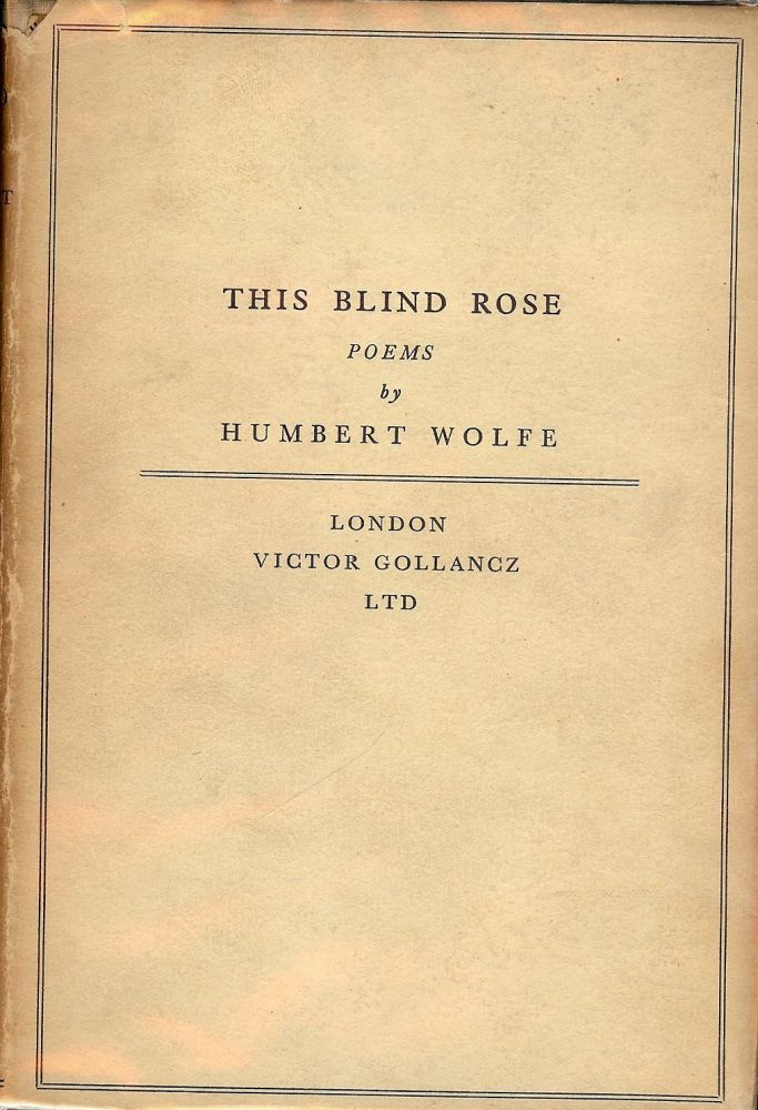 THIS BLIND ROSE. Humbert WOLFE.