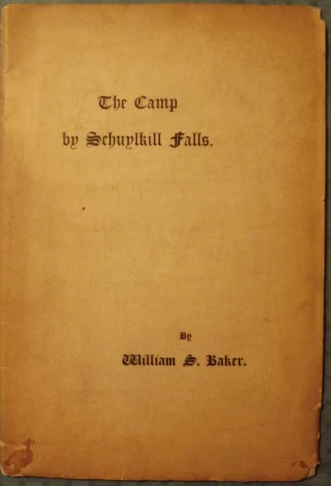 THE CAMP BY SCHUYLKILL FALLS: A PAPER READ BEFORE THE HISTORICAL. William S. BAKER.