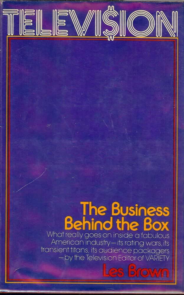 TELEVISION: THE BUSINESS BEHIND THE BOX. Les BROWN.