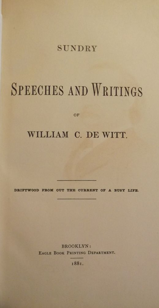 SUNDRY SPEECHES AND WRITINGS OF WILLIAM C. DE WITT. William C. DE WITT.