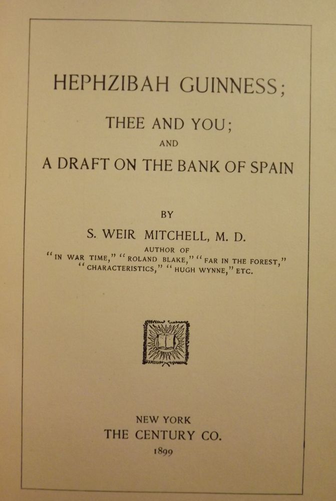 HEPHZIBAH GUINESS; THEE AND YOU; AND A DRAFT ON THE BANK OF SPAIN. S. Weir MITCHELL.