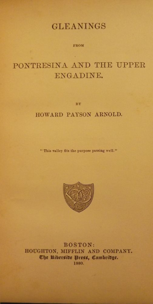 GLEANINGS FROM PONTRESINA AND THE UPPER ENGADINE. Howard Payson ARNOLD.