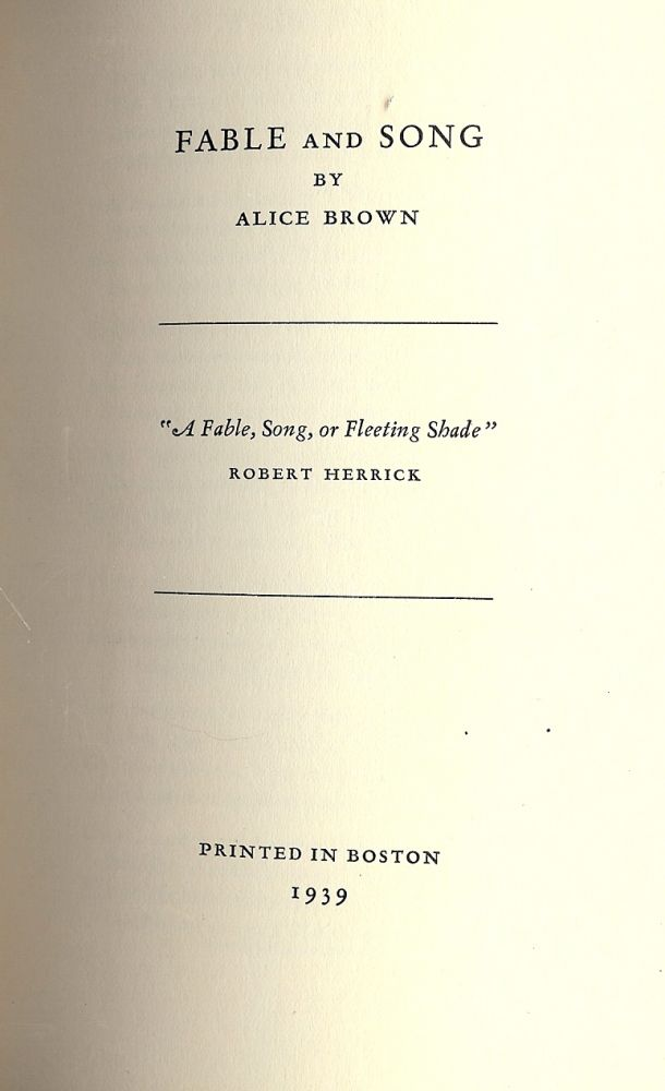 FABLE AND SONG. Alice BROWN.