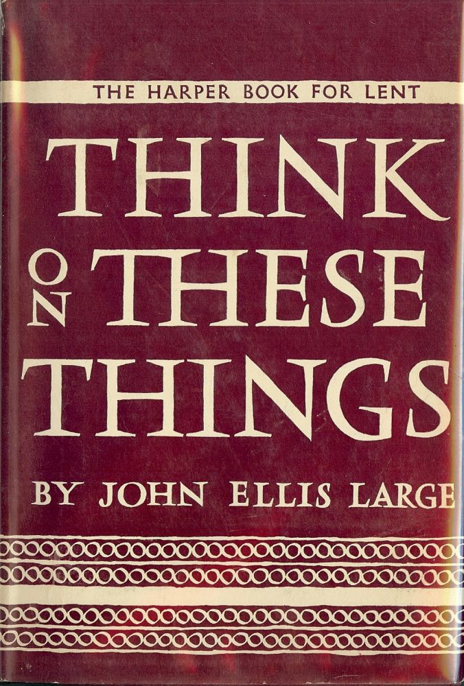 THINK ON THESE THINGS. John Ellis LARGE.