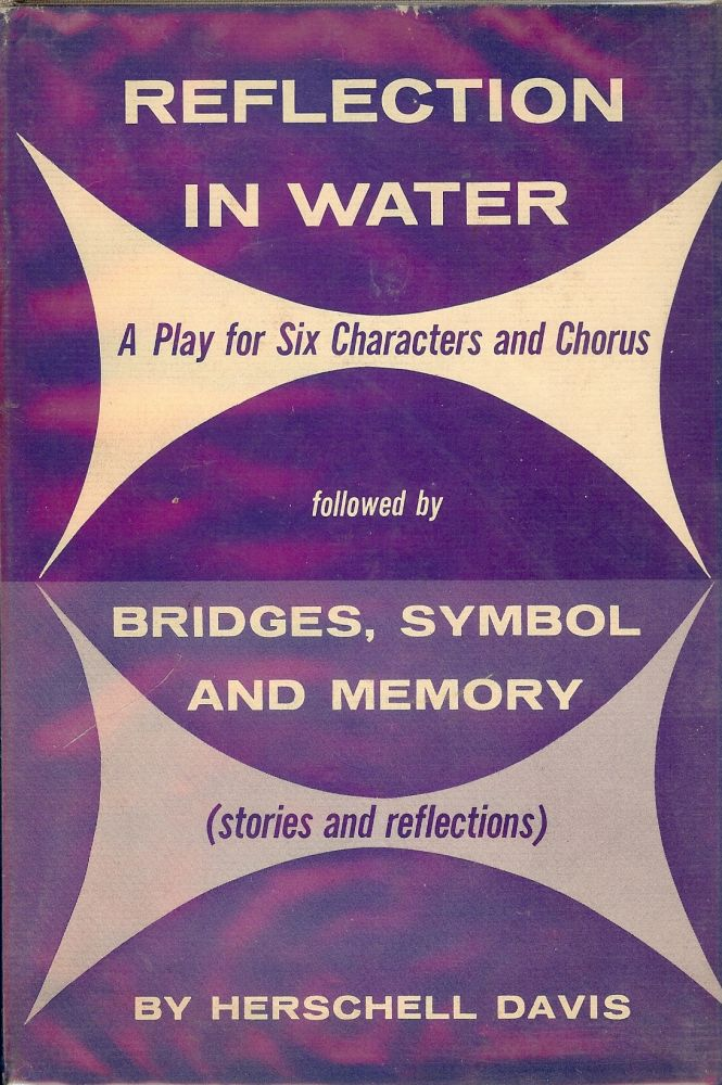 REFLECTION IN WATER: A PLAY FOR SIX CHARACTERS AND CHORUS. Herschell DAVIS.