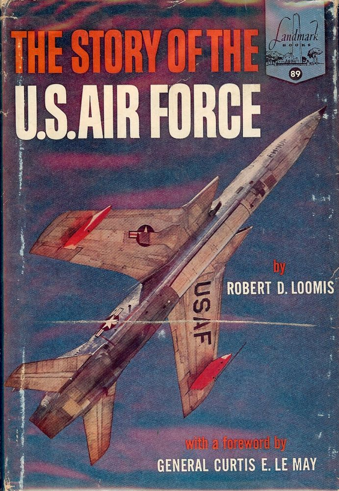 THE STORY OF THE U.S. AIR FORCE. A LANDMARK BOOK. Robert D. LOOMIS.