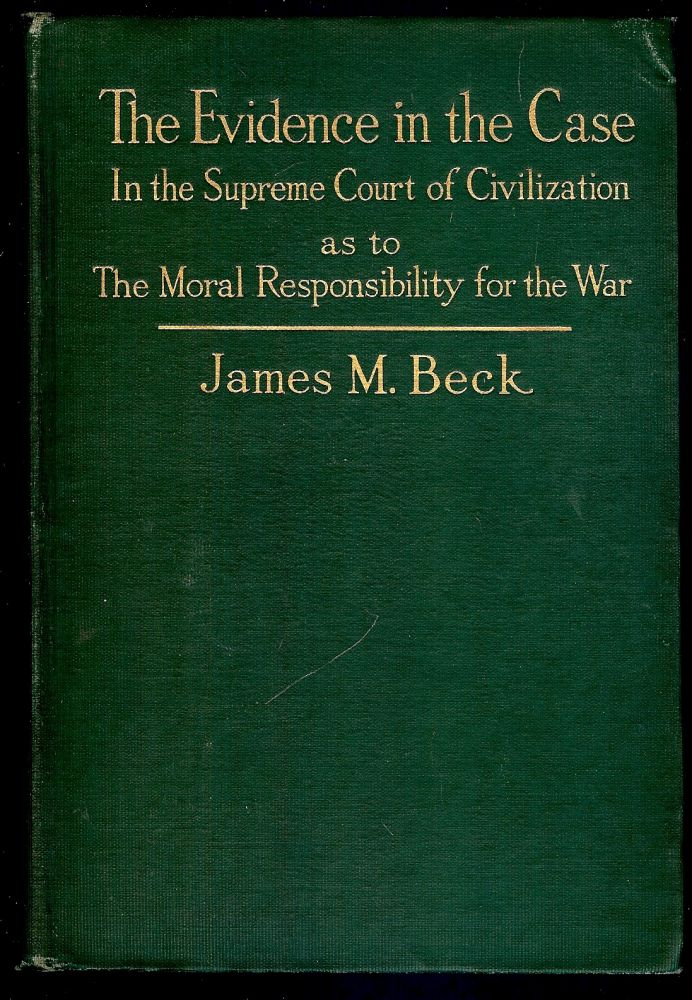 THE EVIDENCE IN THE CASE: AN ANALYSIS OF THE DIPLOMATIC RECORDS. James M. BECK.