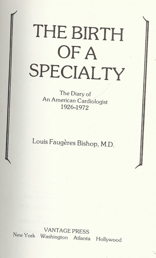 THE BIRTH OF A SPECIALTY: THE DIARY OF AN AMERICAN CARDIOLOGIST. Louis Faugeres BISHOP.