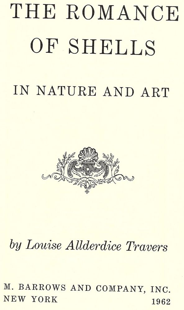THE ROMANCE OF SHELLS IN NATURE AND ART. Louise Allderdice TRAVERS.