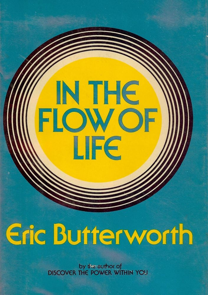 IN THE FLOW OF LIFE. Eric BUTTERWORTH.