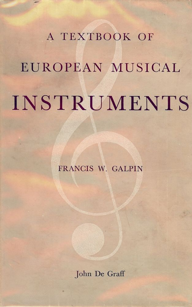 A TEXTBOOK OF EUROPEAN MUSICAL INSTRUMENTS. Francis W. GALPIN.