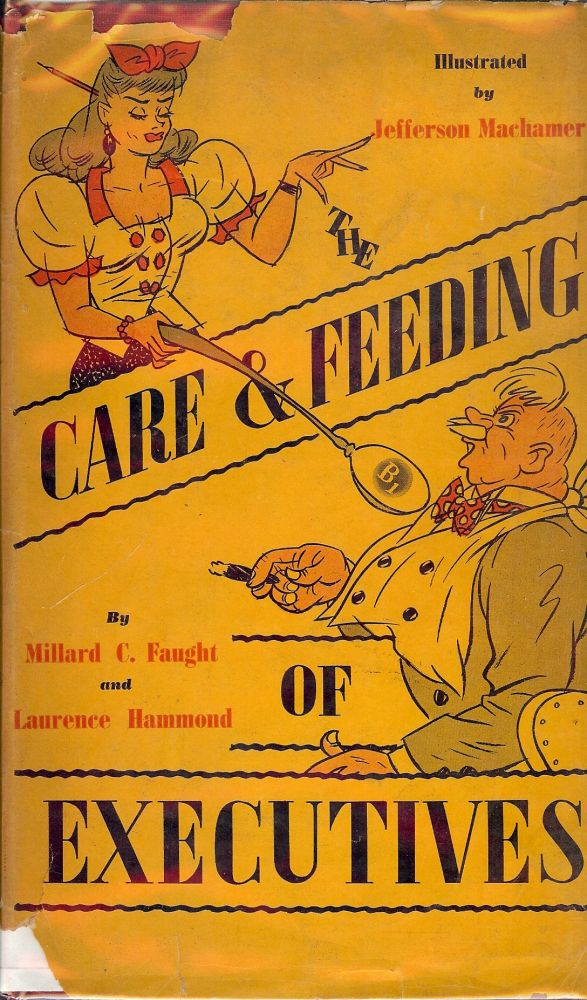 THE CARE AND FEEDING OF EXECUTIVES. Millard C. FAUGHT.