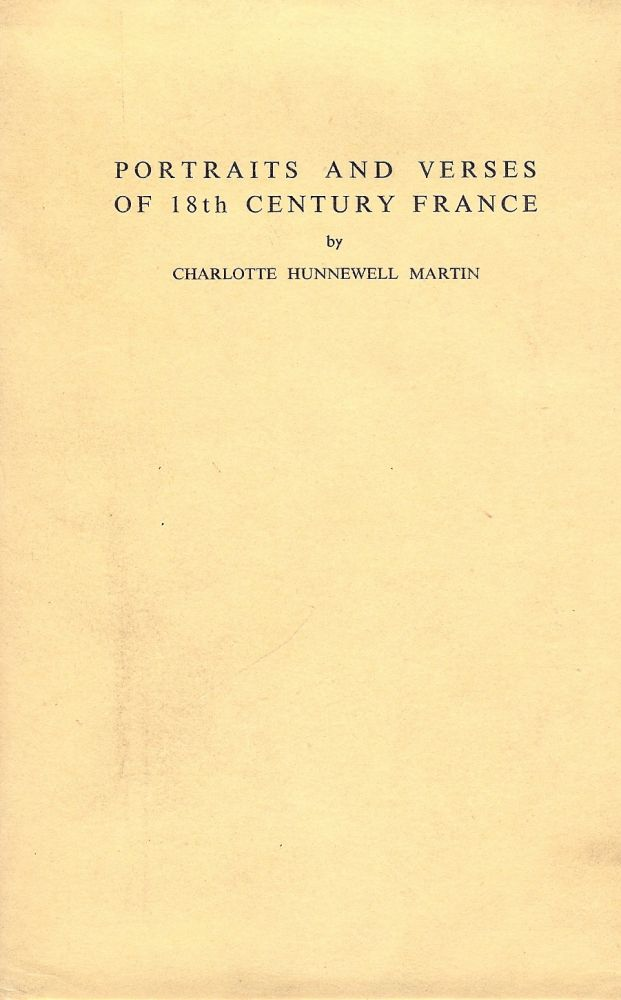 PORTRAITS AND VERSES OF 18TH CENTURY FRANCE. Charlotte Hunnewell MARTIN.