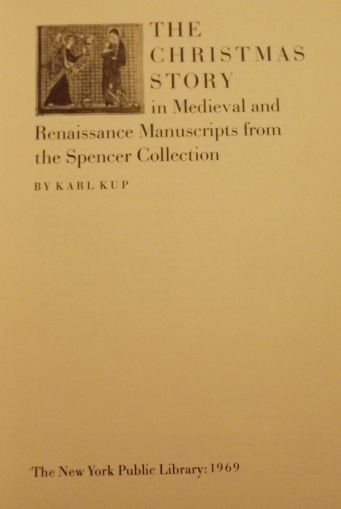 THE CHRISTMAS STORY IN MEDIEVAL AND RENAISSANCE MANUSCRIPTS. Karl KUP.