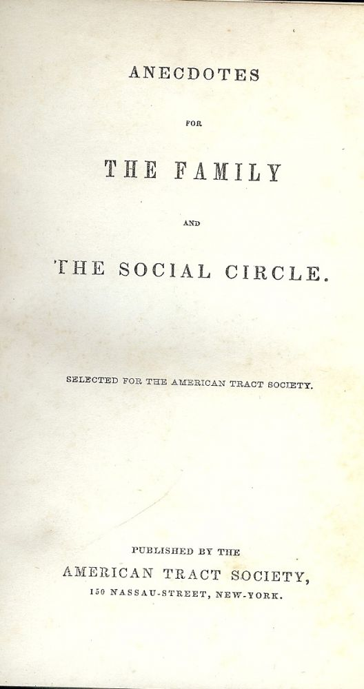 ANECDOTES FOR THE FAMILY AND THE SOCIAL CIRCLE. AMERICAN TRACT SOCIETY.