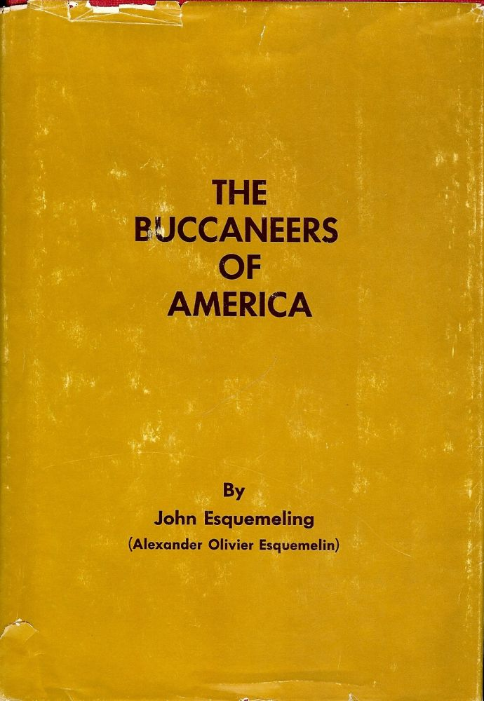 THE BUCCANEERS OF AMERICA. John ESQUEMELING.