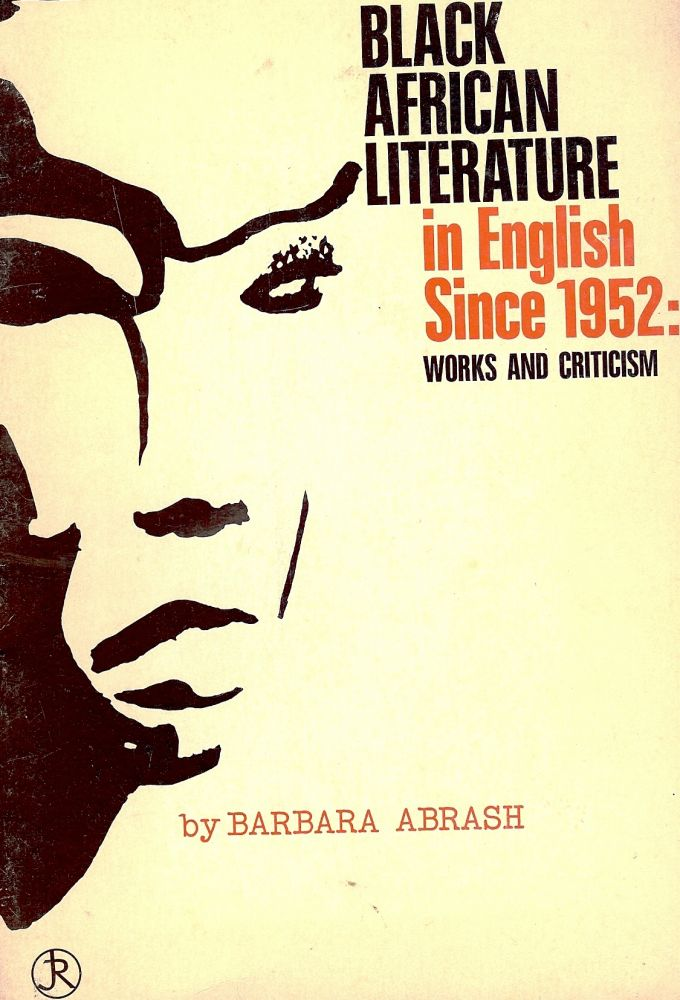 BLACK AFRICAN LITERATURE IN ENGLISH SINCE 1952: WORKS AND CRITICISM. Barbara ABRASH.