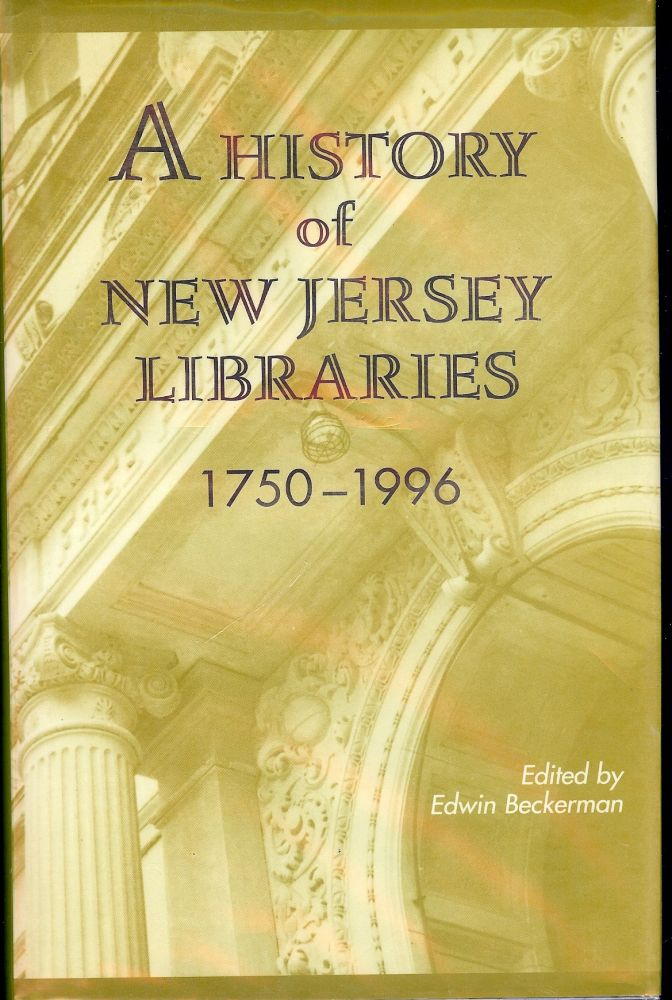 A HISTORY OF NEW JERSEY LIBRARIES 1750-1996. Edwin BECKERMAN.