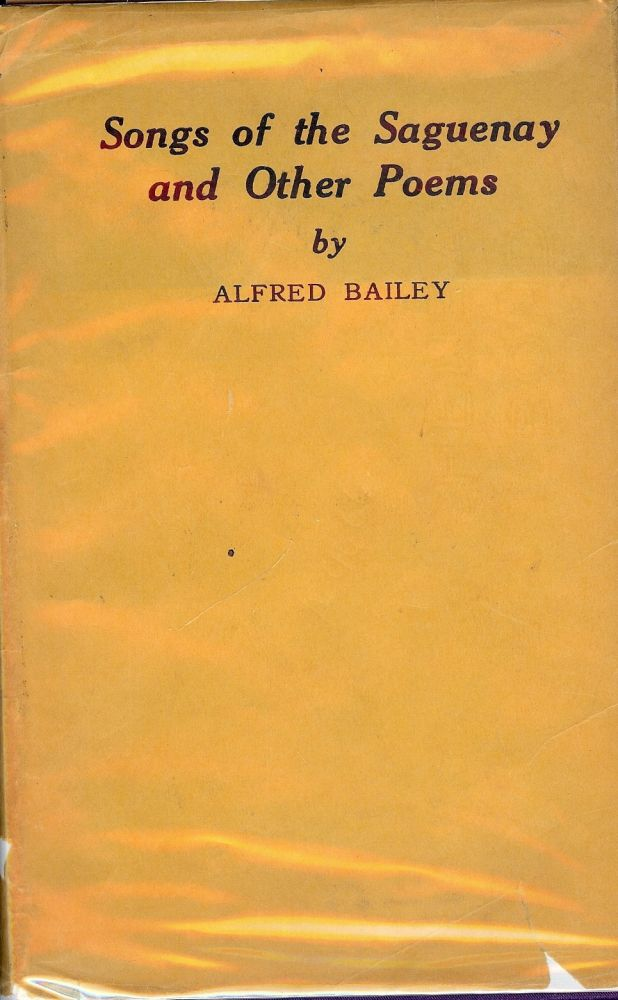 SONGS OF THE SAGUENAY AND OTHER POEMS. Alfred BAILEY.