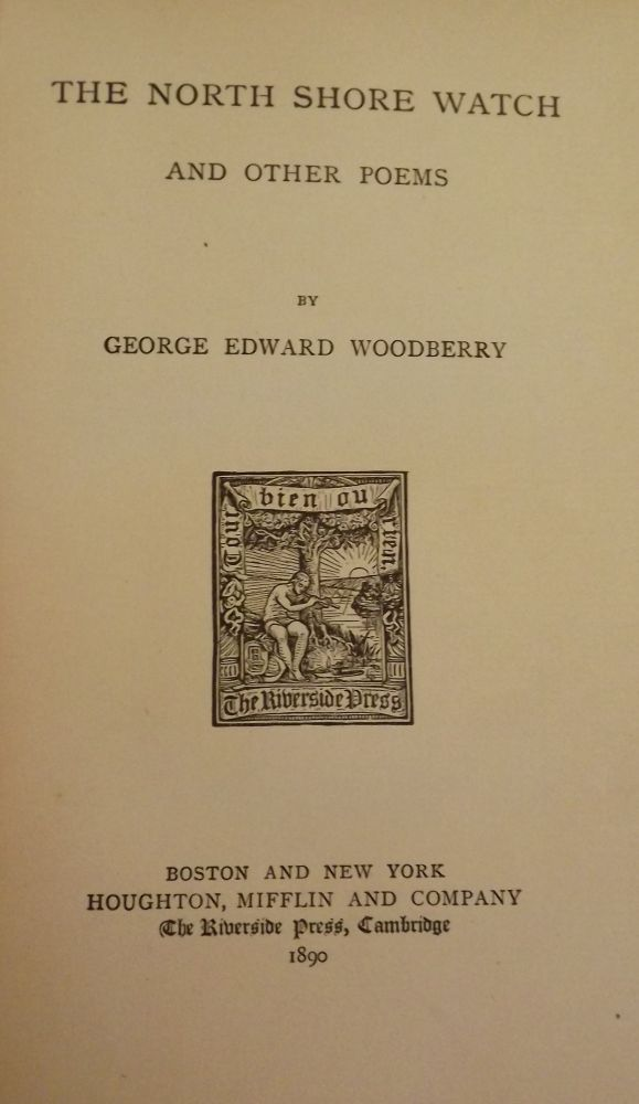 THE NORTH SHORE WATCH AND OTHER POEMS. George Edward WOODBERRY.