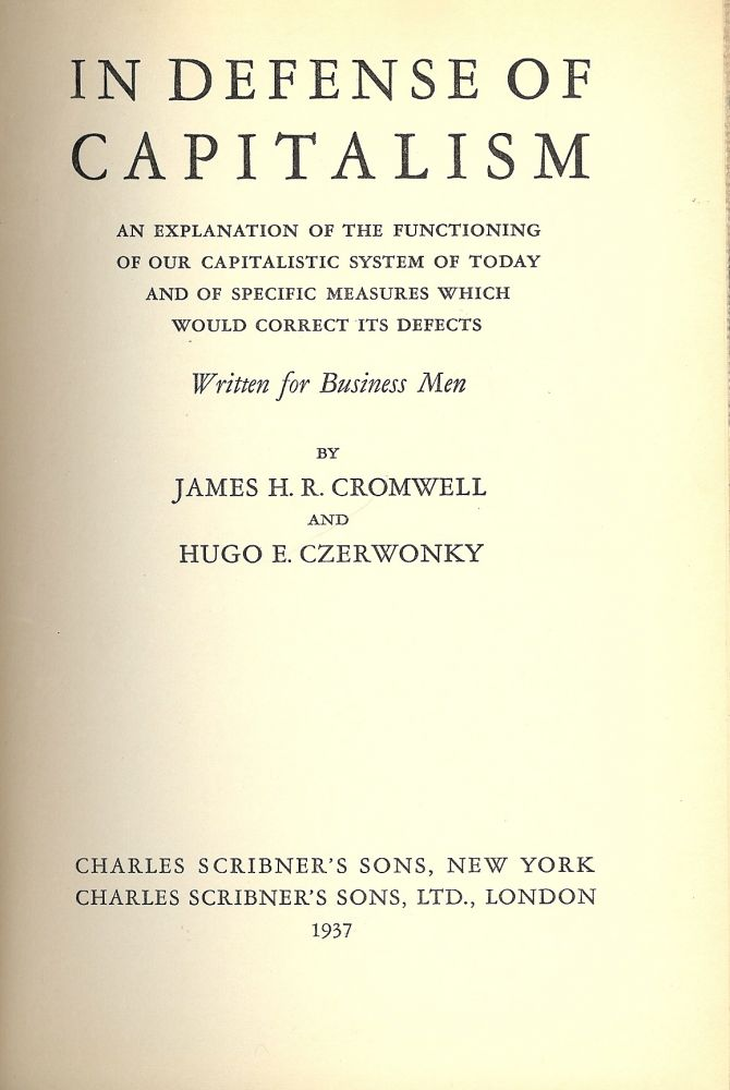 IN DEFENSE OF CAPITALISM: AN EXPLANATION OF THE FUNCTIONING OF OUR. James H. R. CROMWELL.