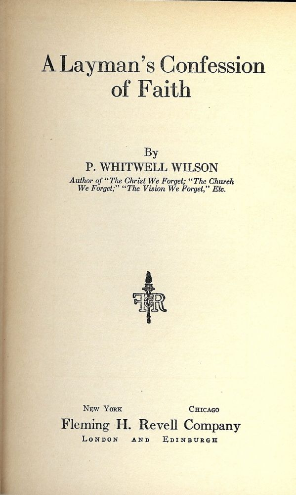 A LAYMAN'S CONFESSION OF FAITH. P. Whitwell WILSON.
