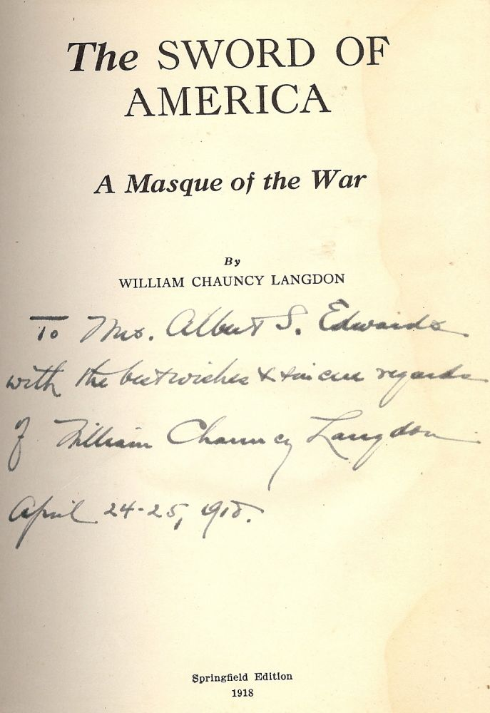 THE SWORD OF AMERICA: A MASQUE OF THE WAR. William Chauncy LANGDON.