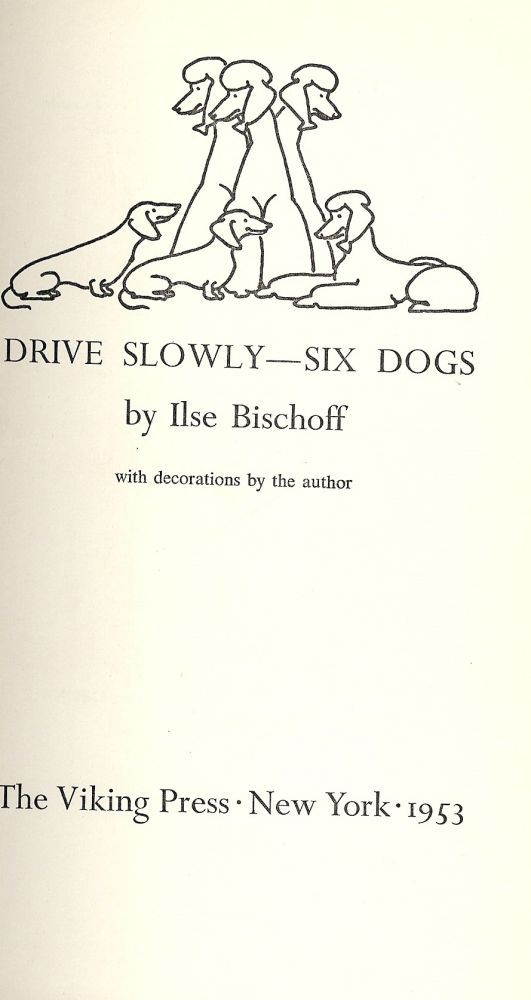 DRIVE SLOWLY, SIX DOGS. Ilse BISCHOFF.
